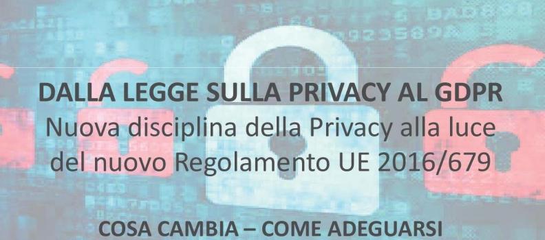 Dalla legge sulla Privacy al GDPR – Il Regolamento EU 2016/679